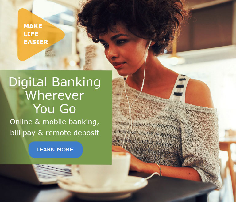 Make Life easier with Digital Banking wherever you go!